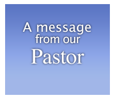 Click for a message from our Pastor